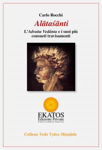 🇮🇹🇬🇧 Carlo Rocchi: Alātaśānti – L'Advaita Vedānta e i suoi più consueti travisamenti