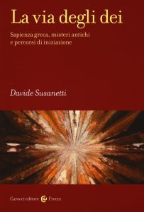 Davide Susanetti – La via degli dei. Sapienza greca, misteri antichi e percorsi di iniziazione (It. Eng. Fr. Esp.)